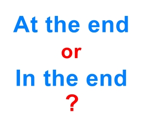 AT THE END or IN THE END - What is the difference?