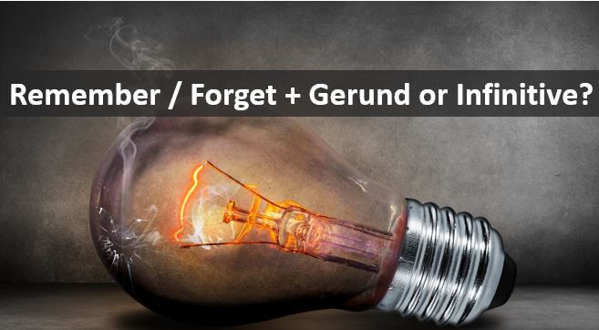How meaning changes for  REMEMBER and FORGET with GERUND or INFINITiVE