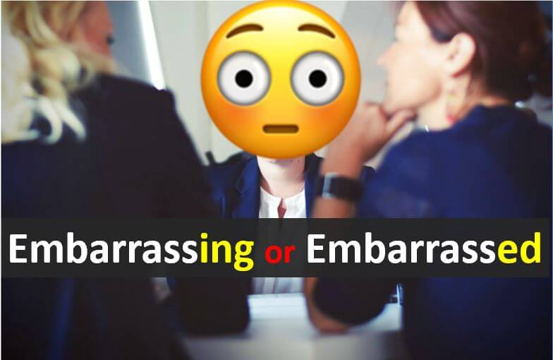 How to use English participle adjectives correctly. Do we say embarrassing or embarrassed?