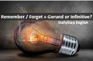 Meaning changes for  REMEMBER and FORGET with GERUND or INFINITIVE