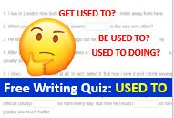 USED TO, GET USED TO, BE USED TO - Free DailyStep English Writing Quiz